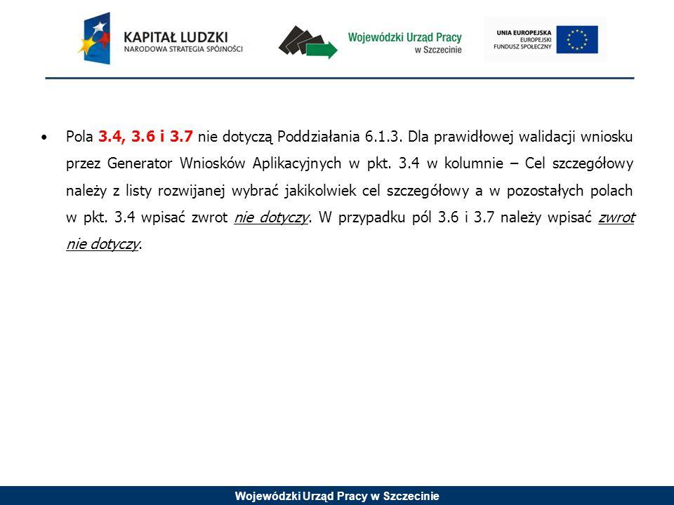 Wojewódzki Urząd Pracy w Szczecinie Pola 3.4, 3.6 i 3.7 nie dotyczą Poddziałania 6.1.3.