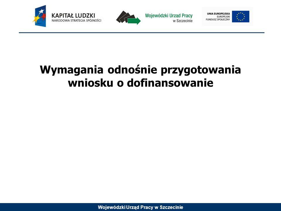 Wojewódzki Urząd Pracy w Szczecinie Wymagania odnośnie przygotowania wniosku o dofinansowanie