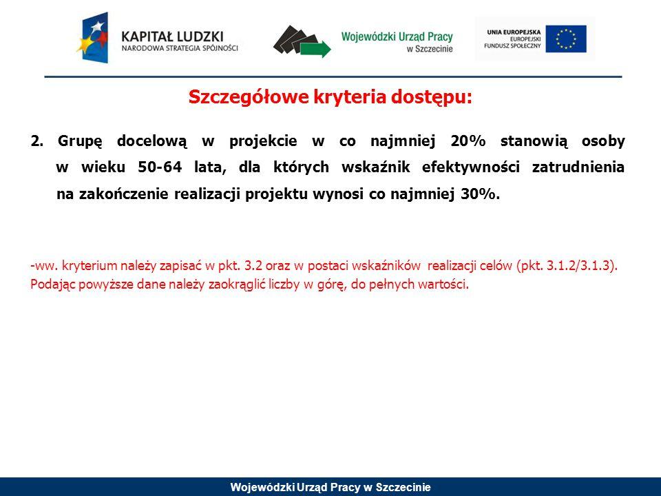 Wojewódzki Urząd Pracy w Szczecinie Szczegółowe kryteria dostępu: 2.