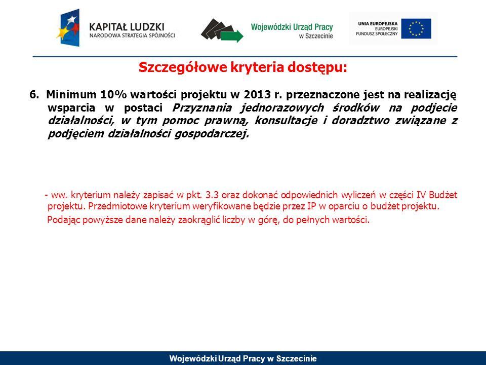 Wojewódzki Urząd Pracy w Szczecinie Szczegółowe kryteria dostępu: 6.