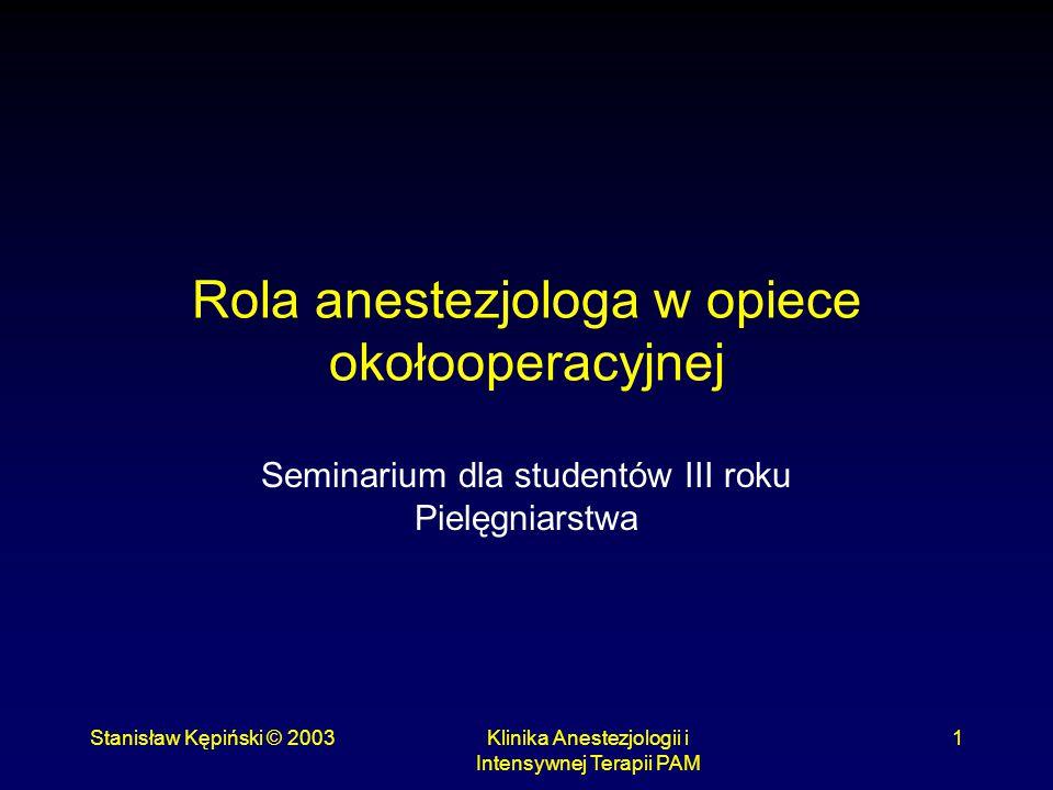 Stanisław Kępiński © 2003Klinika Anestezjologii i Intensywnej Terapii PAM 2 Anestezjologia Anestezja - znieczulenie i opieka okołooperacyjna Intensywna terapia reanimacja i medycyna ratunkowa leczenie bólu