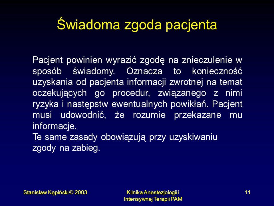 Stanisław Kępiński © 2003Klinika Anestezjologii i Intensywnej Terapii PAM 11 Świadoma zgoda pacjenta Pacjent powinien wyrazić zgodę na znieczulenie w