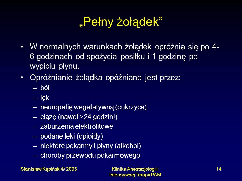 """Stanisław Kępiński © 2003Klinika Anestezjologii i Intensywnej Terapii PAM 14 """"Pełny żołądek"""" W normalnych warunkach żołądek opróżnia się po 4- 6 godzi"""
