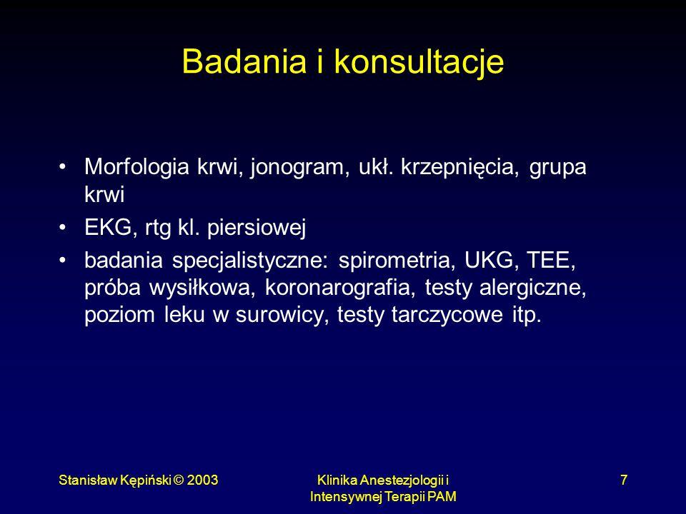 Stanisław Kępiński © 2003Klinika Anestezjologii i Intensywnej Terapii PAM 7 Badania i konsultacje Morfologia krwi, jonogram, ukł. krzepnięcia, grupa k