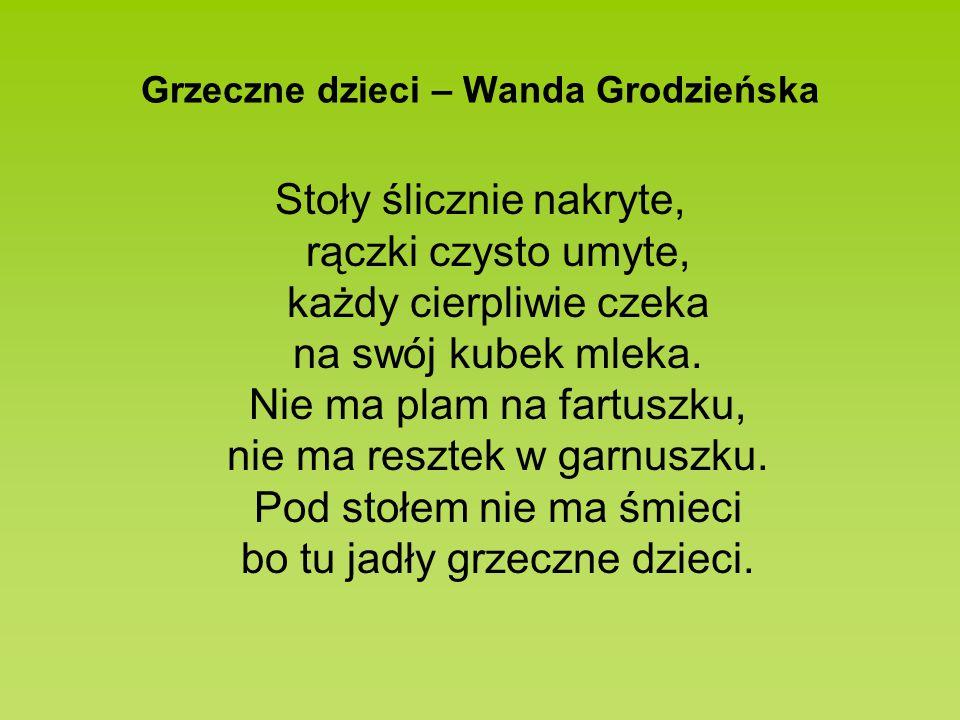Grzeczne dzieci – Wanda Grodzieńska Stoły ślicznie nakryte, rączki czysto umyte, każdy cierpliwie czeka na swój kubek mleka. Nie ma plam na fartuszku,
