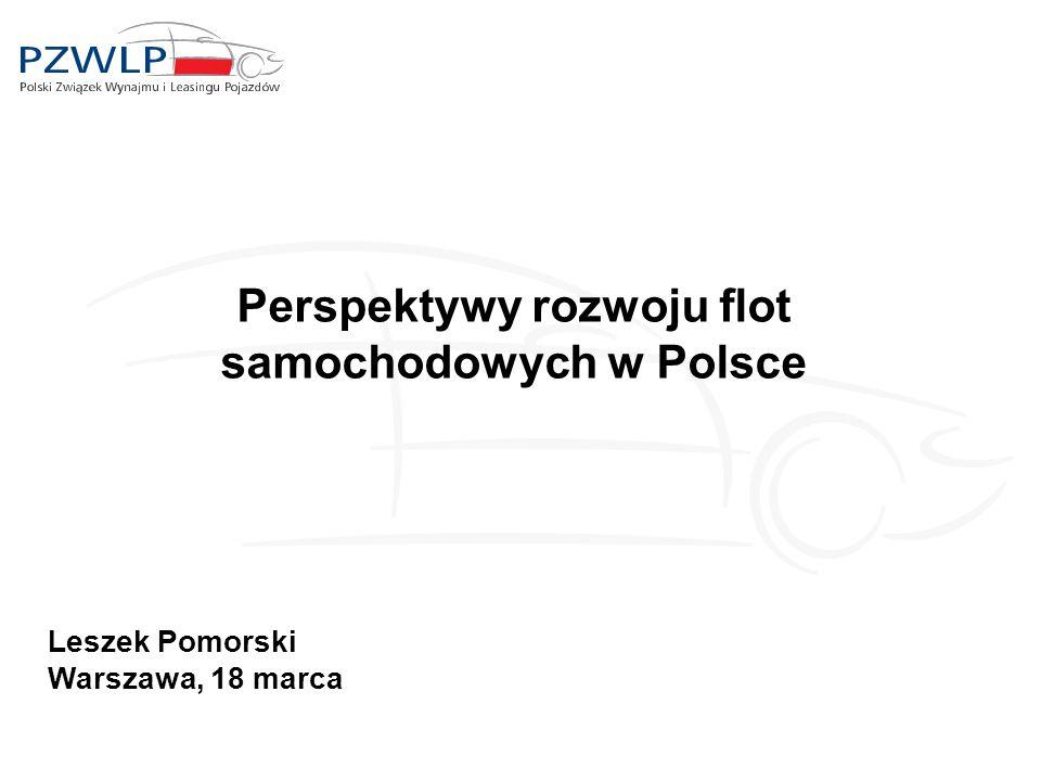 Perspektywy rozwoju flot samochodowych w Polsce Leszek Pomorski Warszawa, 18 marca