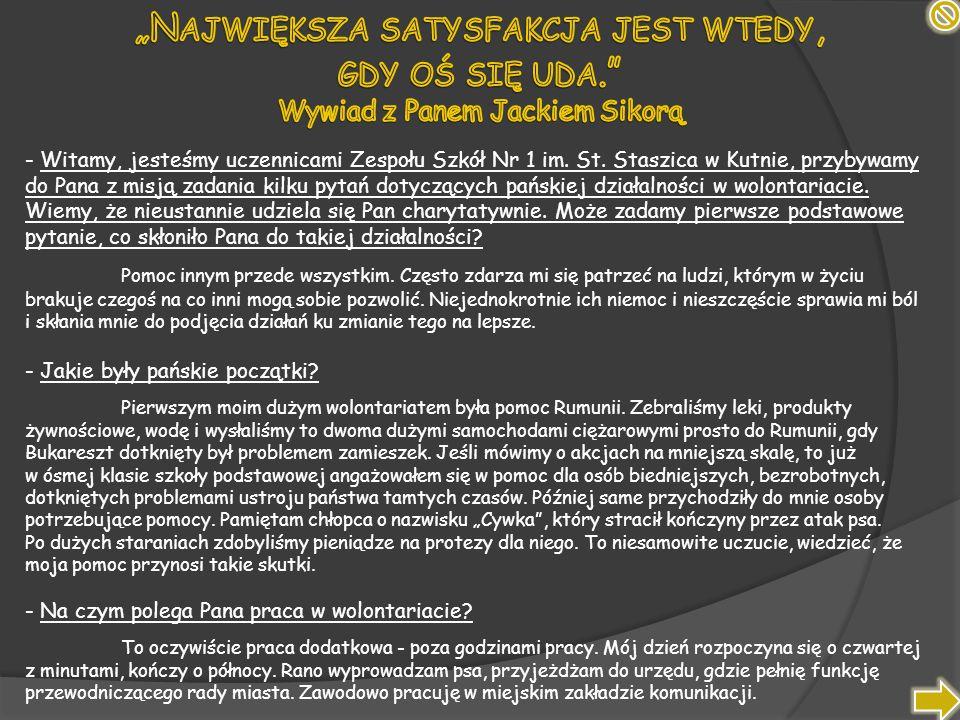 - Witamy, jesteśmy uczennicami Zespołu Szkół Nr 1 im. St. Staszica w Kutnie, przybywamy do Pana z misją zadania kilku pytań dotyczących pańskiej dział