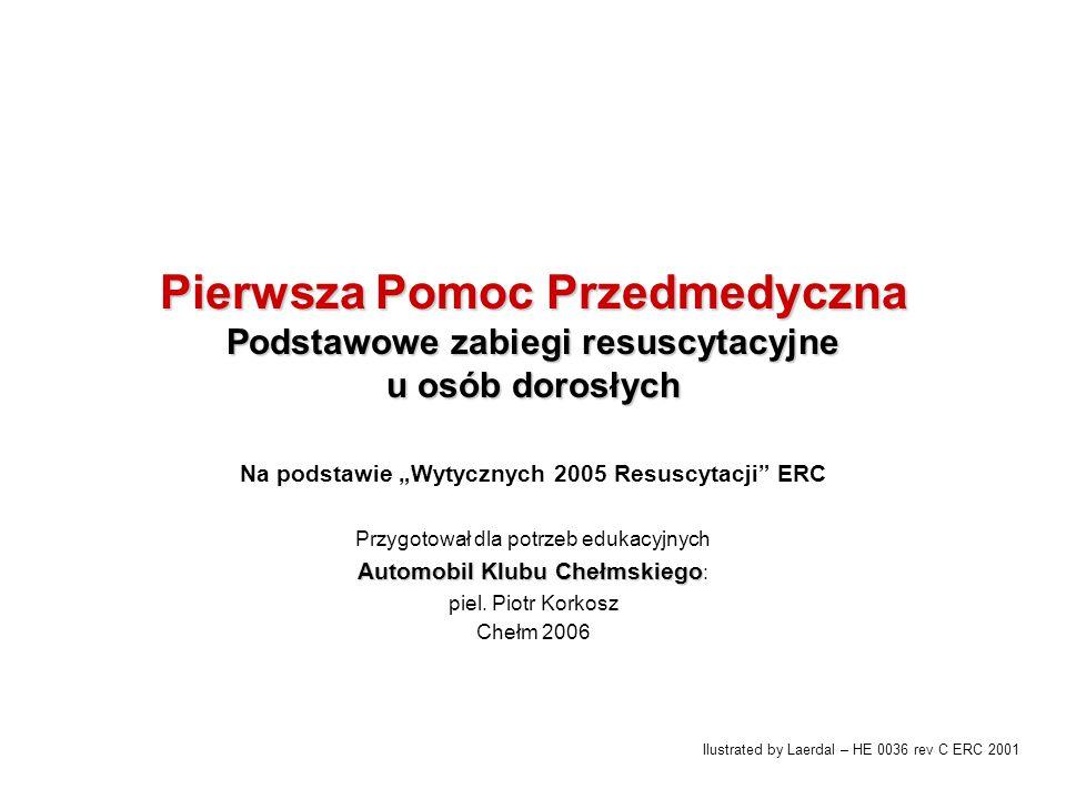 """Pierwsza Pomoc Przedmedyczna Podstawowe zabiegi resuscytacyjne u osób dorosłych Na podstawie """"Wytycznych 2005 Resuscytacji"""" ERC Przygotował dla potrze"""