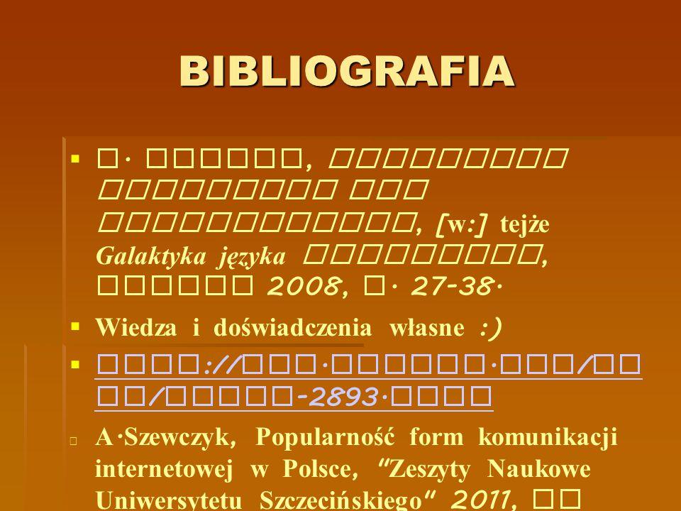 BIBLIOGRAFIA  J. Wrycza, Emotikony wyzwaniem dla interpunkcji, [ w :] tejże Galaktyka języka Internetu, Gdynia 2008, s. 27-38.  Wiedza i doświadczen