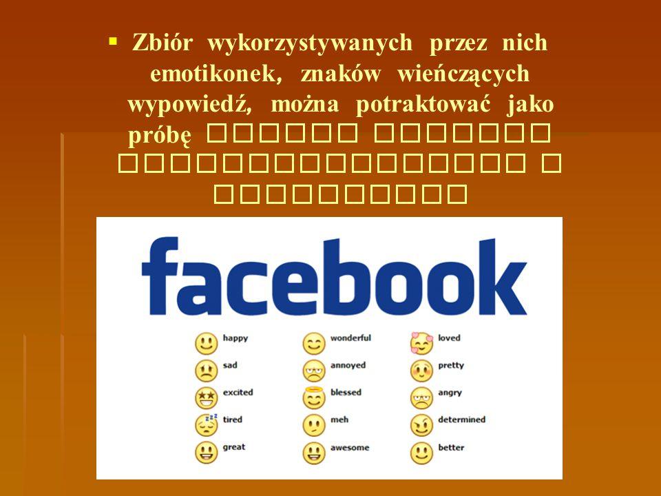  Zbiór wykorzystywanych przez nich emotikonek, znaków wieńczących wypowiedź, można potraktować jako próbę nowego systemu interpunkcyjnego w Interneci