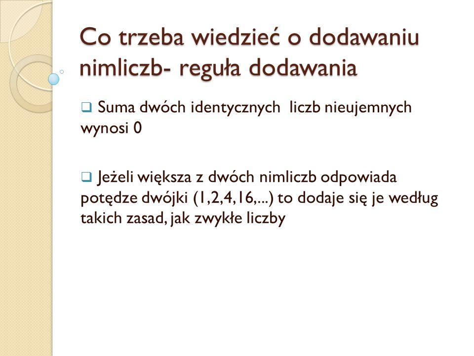 Co trzeba wiedzieć o dodawaniu nimliczb- reguła dodawania  Suma dwóch identycznych liczb nieujemnych wynosi 0  Jeżeli większa z dwóch nimliczb odpow