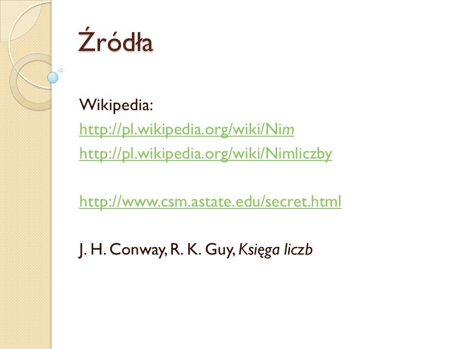 Źródła Wikipedia: http://pl.wikipedia.org/wiki/Nim http://pl.wikipedia.org/wiki/Nimliczby http://www.csm.astate.edu/secret.html J. H. Conway, R. K. Gu