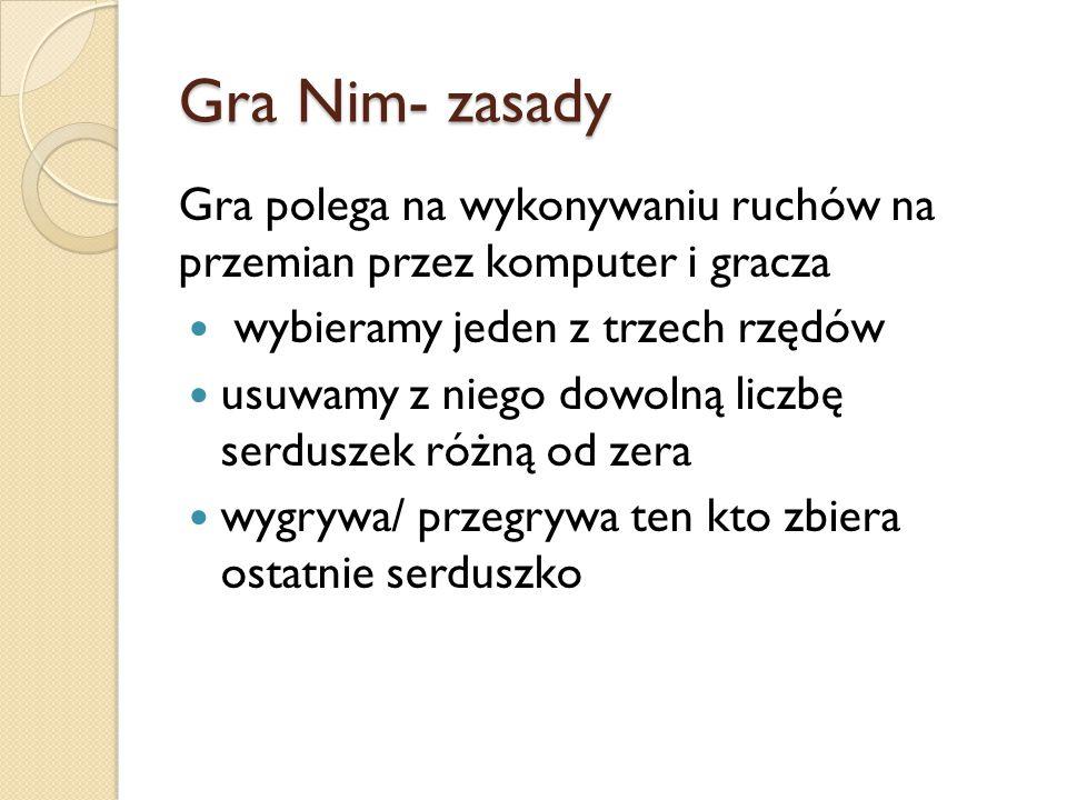 Gra Nim- zasady Gra polega na wykonywaniu ruchów na przemian przez komputer i gracza wybieramy jeden z trzech rzędów usuwamy z niego dowolną liczbę se