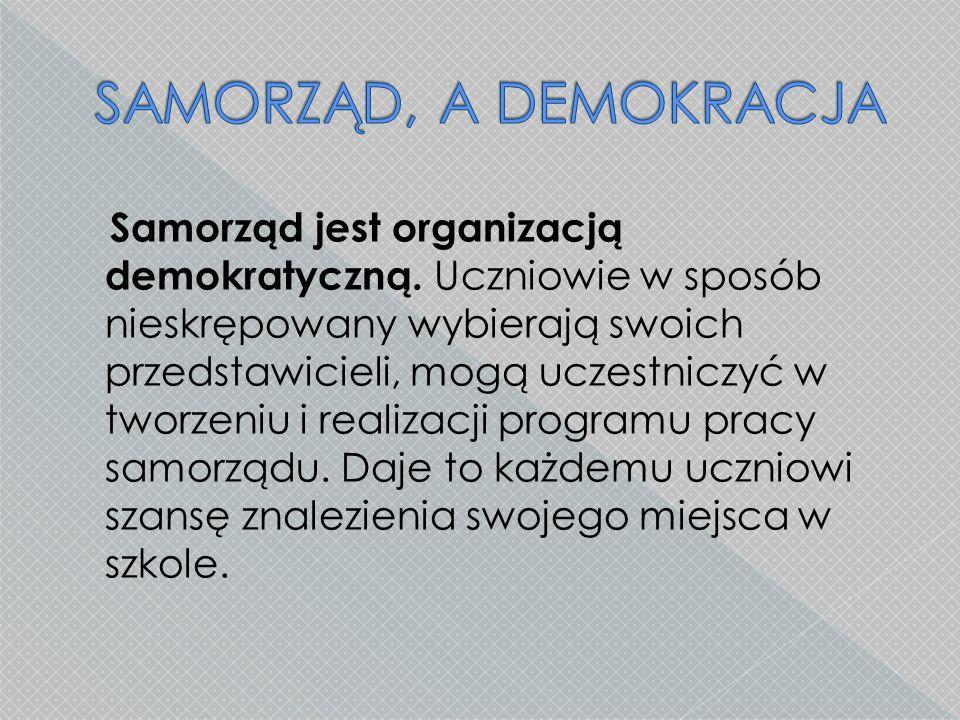 Samorząd jest organizacją demokratyczną. Uczniowie w sposób nieskrępowany wybierają swoich przedstawicieli, mogą uczestniczyć w tworzeniu i realizacji