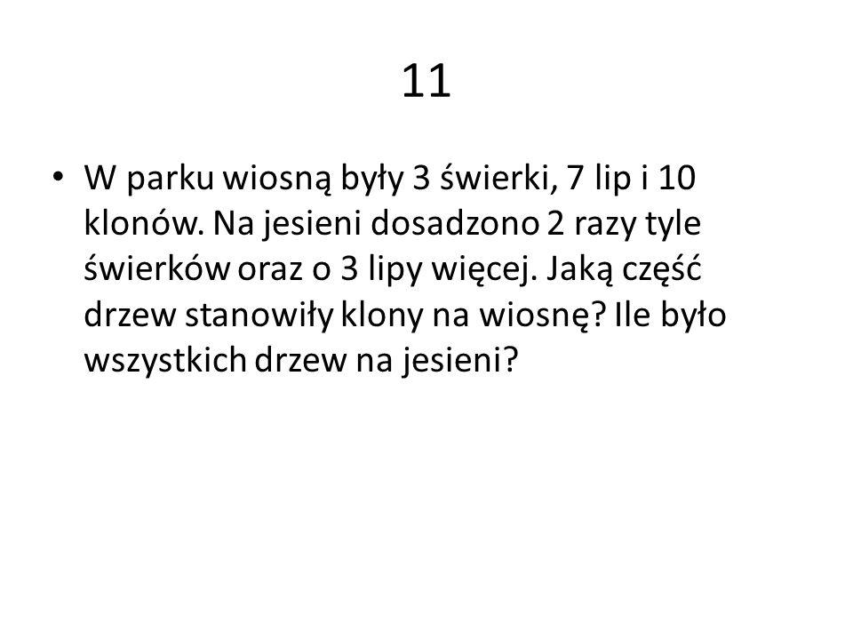 11 W parku wiosną były 3 świerki, 7 lip i 10 klonów.