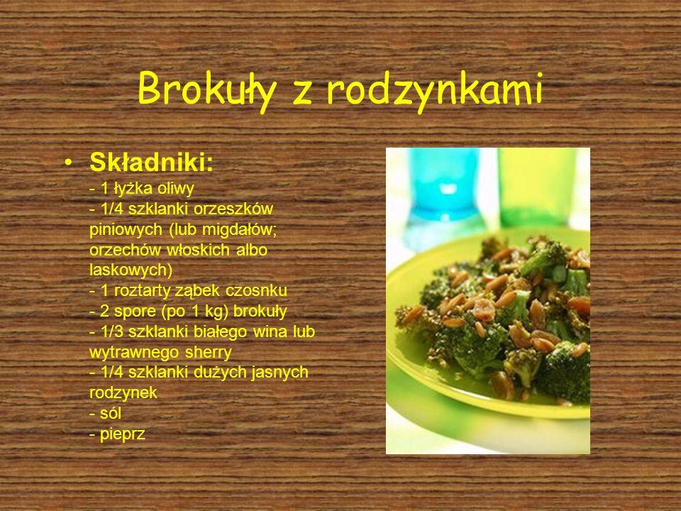 Brokuły z rodzynkami Składniki: - 1 łyżka oliwy - 1/4 szklanki orzeszków piniowych (lub migdałów; orzechów włoskich albo laskowych) - 1 roztarty ząbek