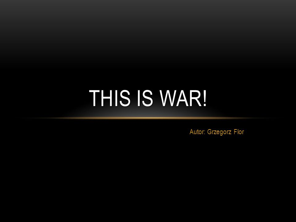 Autor: Grzegorz Flor THIS IS WAR!