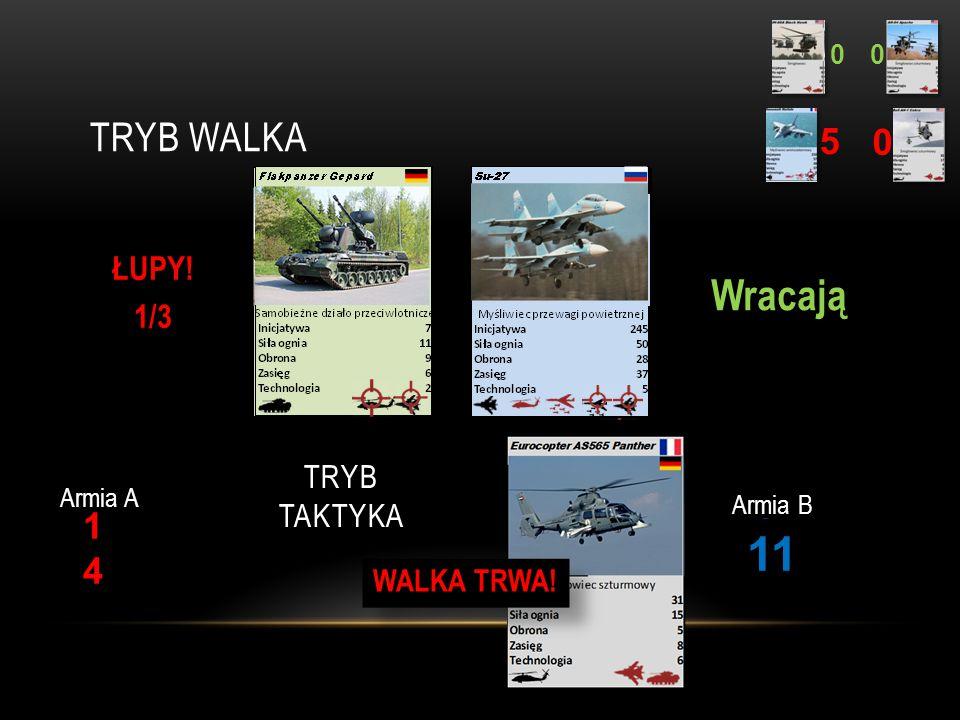 TRYB WALKA 0 5 00 1414 8 Armia A Armia B ŁUPY!1/3ŁUPY!1/3 Wracają 11 TRYB TAKTYKA WALKA TRWA!