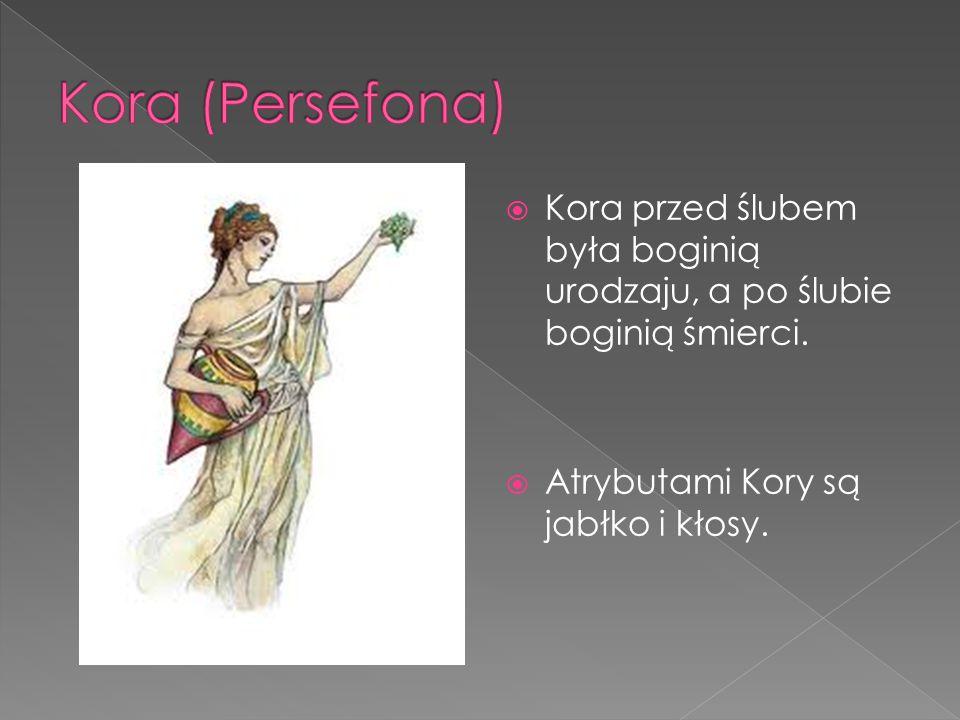  Kora przed ślubem była boginią urodzaju, a po ślubie boginią śmierci.