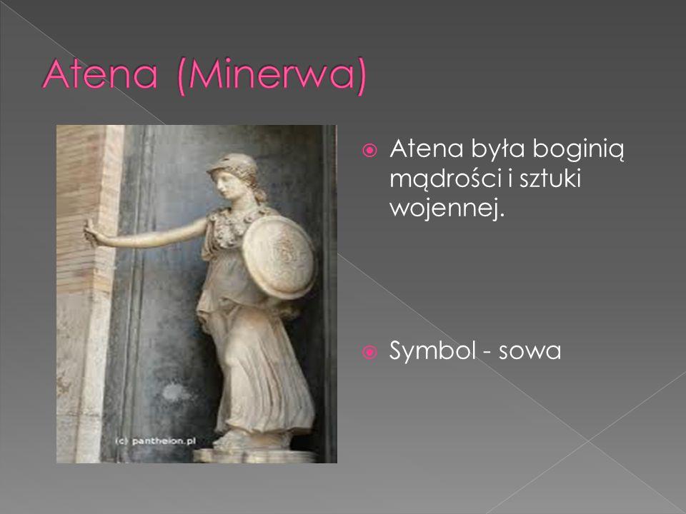  Atena była boginią mądrości i sztuki wojennej.  Symbol - sowa