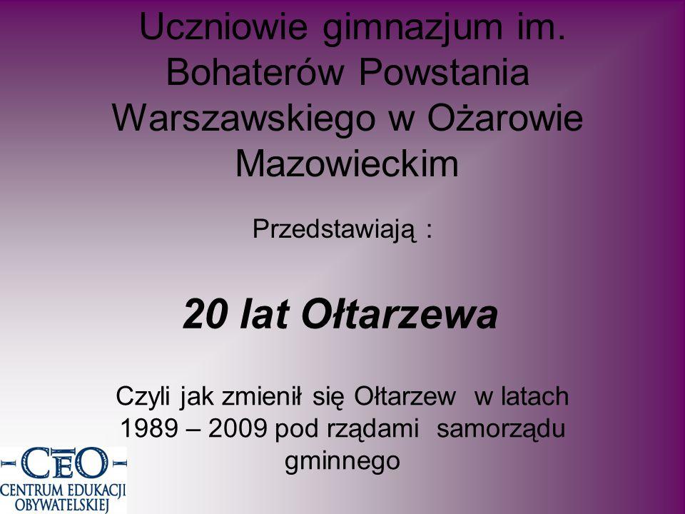 Uczniowie gimnazjum im. Bohaterów Powstania Warszawskiego w Ożarowie Mazowieckim 20 lat Ołtarzewa Czyli jak zmienił się Ołtarzew w latach 1989 – 2009