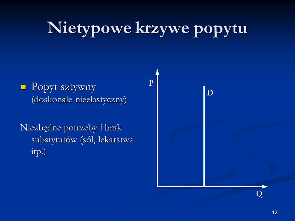 12 Nietypowe krzywe popytu Popyt sztywny (doskonale nieelastyczny) Popyt sztywny (doskonale nieelastyczny) Niezbędne potrzeby i brak substytutów (sól,