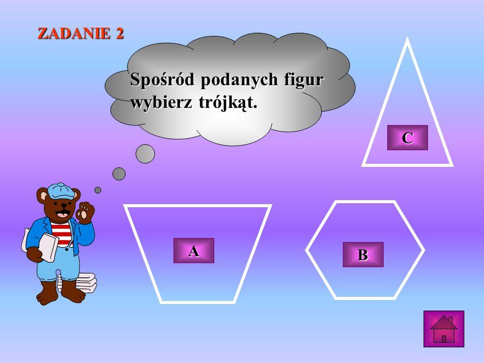 ZADANIE 2 Spośród podanych figur wybierz trójkąt. AAAA CCCC BBBB