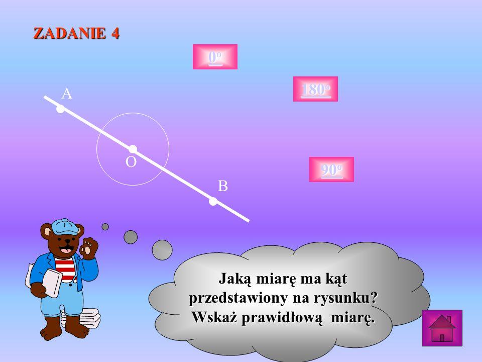 ZADANIE 4 A B O Jaką miarę ma kąt przedstawiony na rysunku.