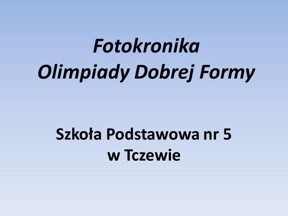 Fotokronika Olimpiady Dobrej Formy Szkoła Podstawowa nr 5 w Tczewie