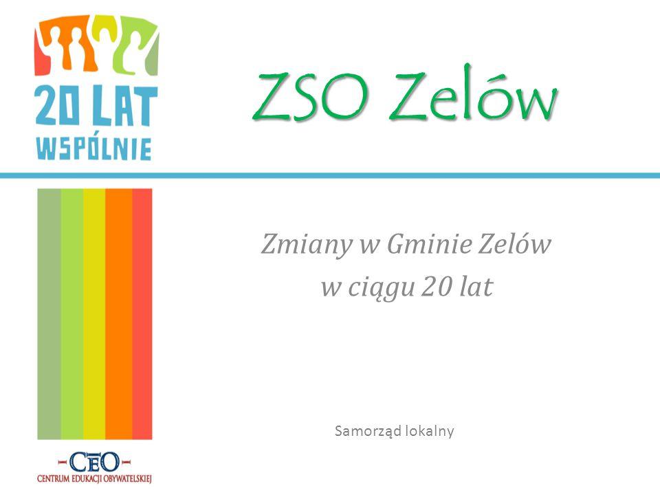 ZSO Zelów Zmiany w Gminie Zelów w ciągu 20 lat Samorząd lokalny