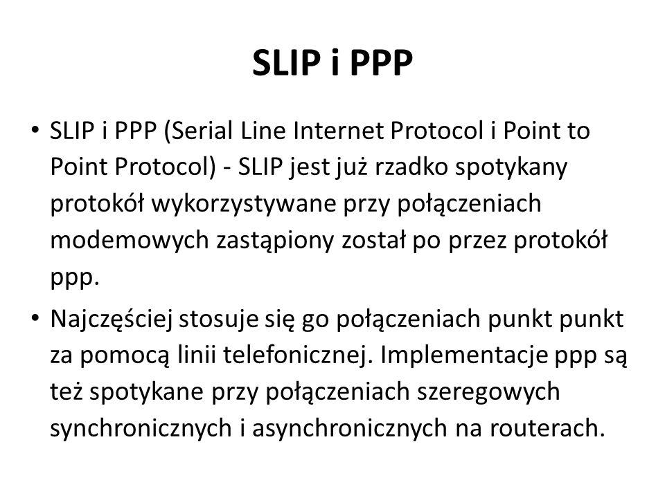 SLIP i PPP SLIP i PPP (Serial Line Internet Protocol i Point to Point Protocol) - SLIP jest już rzadko spotykany protokół wykorzystywane przy połączen