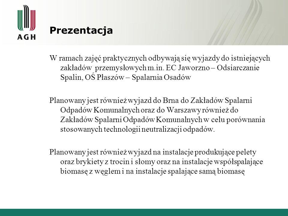 Prezentacja W ramach zajęć praktycznych odbywają się wyjazdy do istniejących zakładów przemysłowych m.in. EC Jaworzno – Odsiarczanie Spalin, OŚ Płaszó