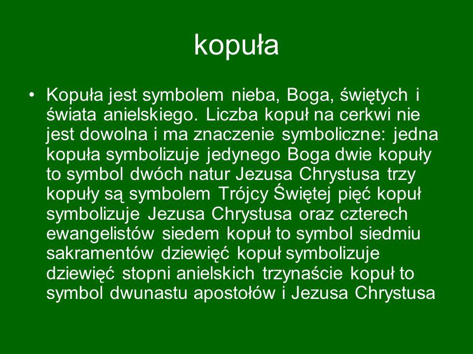 kopuła Kopuła jest symbolem nieba, Boga, świętych i świata anielskiego. Liczba kopuł na cerkwi nie jest dowolna i ma znaczenie symboliczne: jedna kopu