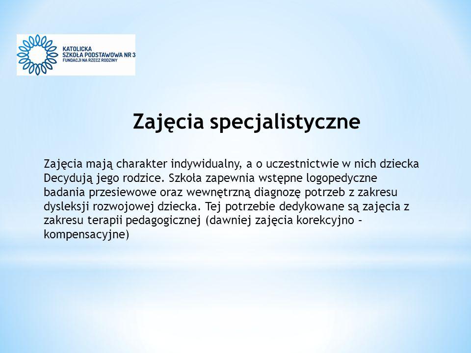 Zajęcia specjalistyczne Zajęcia mają charakter indywidualny, a o uczestnictwie w nich dziecka Decydują jego rodzice.