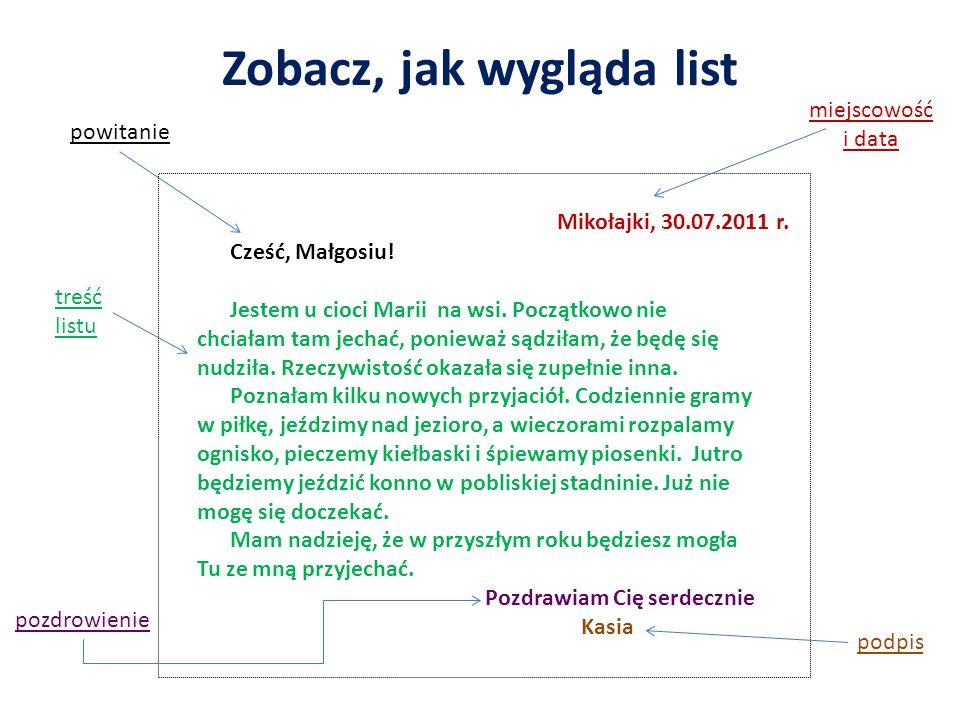 Zobacz, jak wygląda list Mikołajki, 30.07.2011 r. Cześć, Małgosiu! Jestem u cioci Marii na wsi. Początkowo nie chciałam tam jechać, ponieważ sądziłam,