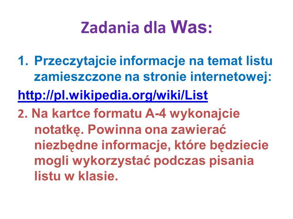 Zadania dla Was : 1.Przeczytajcie informacje na temat listu zamieszczone na stronie internetowej: http://pl.wikipedia.org/wiki/List 2.