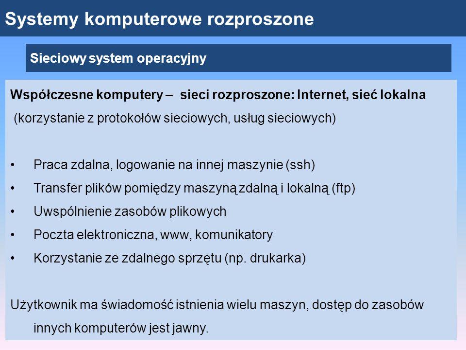 Systemy komputerowe rozproszone Sieciowy system operacyjny Współczesne komputery – sieci rozproszone: Internet, sieć lokalna (korzystanie z protokołów