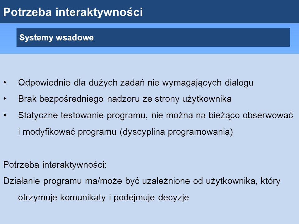 Potrzeba interaktywności Systemy wsadowe Odpowiednie dla dużych zadań nie wymagających dialogu Brak bezpośredniego nadzoru ze strony użytkownika Staty