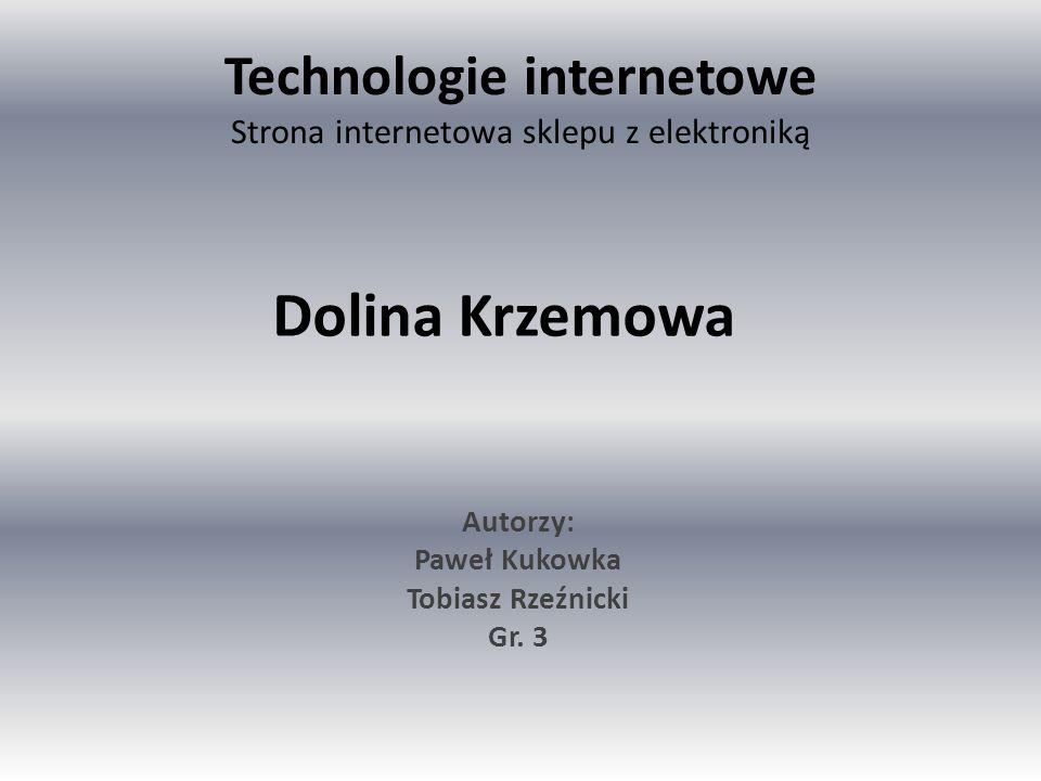 Technologie internetowe Strona internetowa sklepu z elektroniką Autorzy: Paweł Kukowka Tobiasz Rzeźnicki Gr.