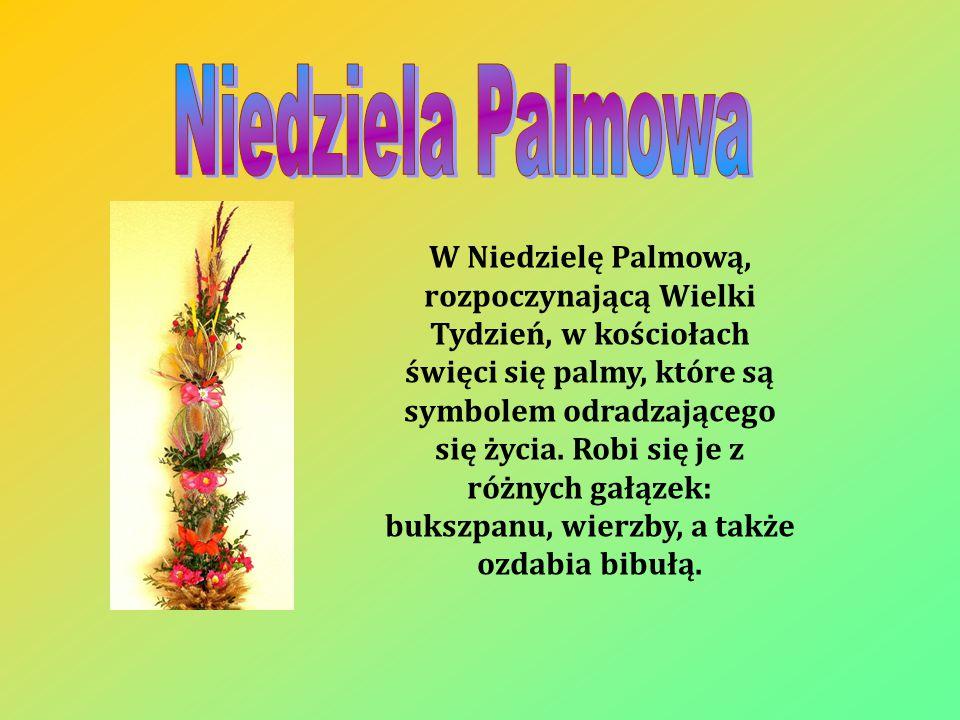 W Niedzielę Palmową, rozpoczynającą Wielki Tydzień, w kościołach święci się palmy, które są symbolem odradzającego się życia.