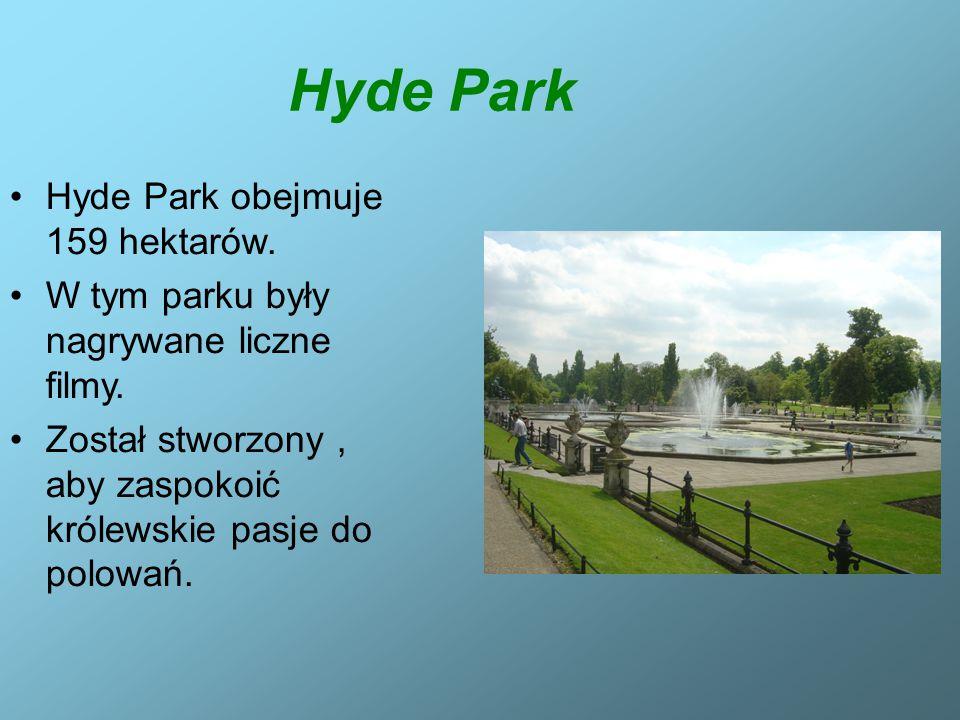 Hyde Park Hyde Park obejmuje 159 hektarów. W tym parku były nagrywane liczne filmy. Został stworzony, aby zaspokoić królewskie pasje do polowań.
