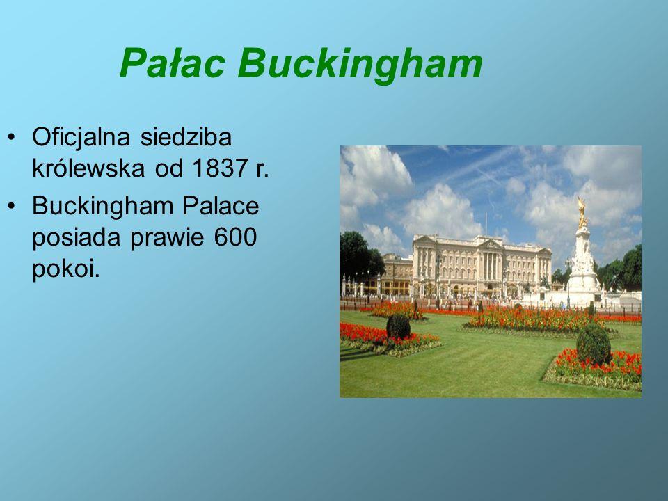 Pałac Buckingham Oficjalna siedziba królewska od 1837 r. Buckingham Palace posiada prawie 600 pokoi.