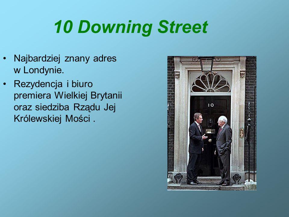 10 Downing Street Najbardziej znany adres w Londynie. Rezydencja i biuro premiera Wielkiej Brytanii oraz siedziba Rządu Jej Królewskiej Mości.