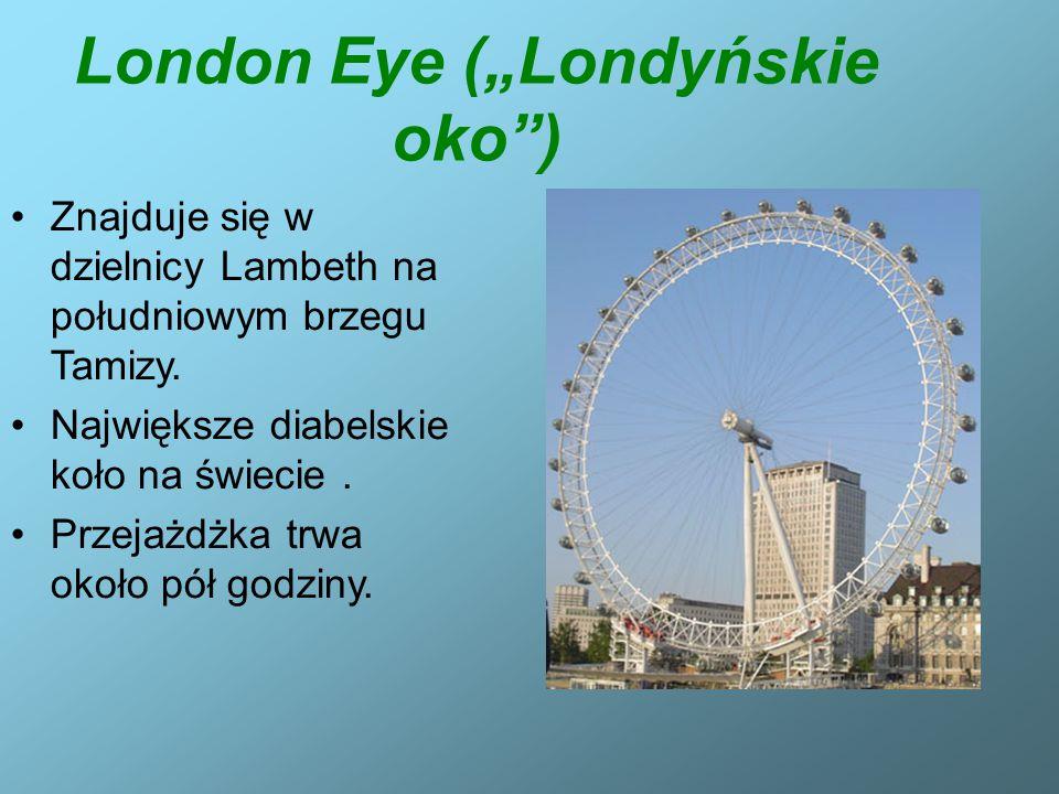 """London Eye (""""Londyńskie oko ) Znajduje się w dzielnicy Lambeth na południowym brzegu Tamizy."""
