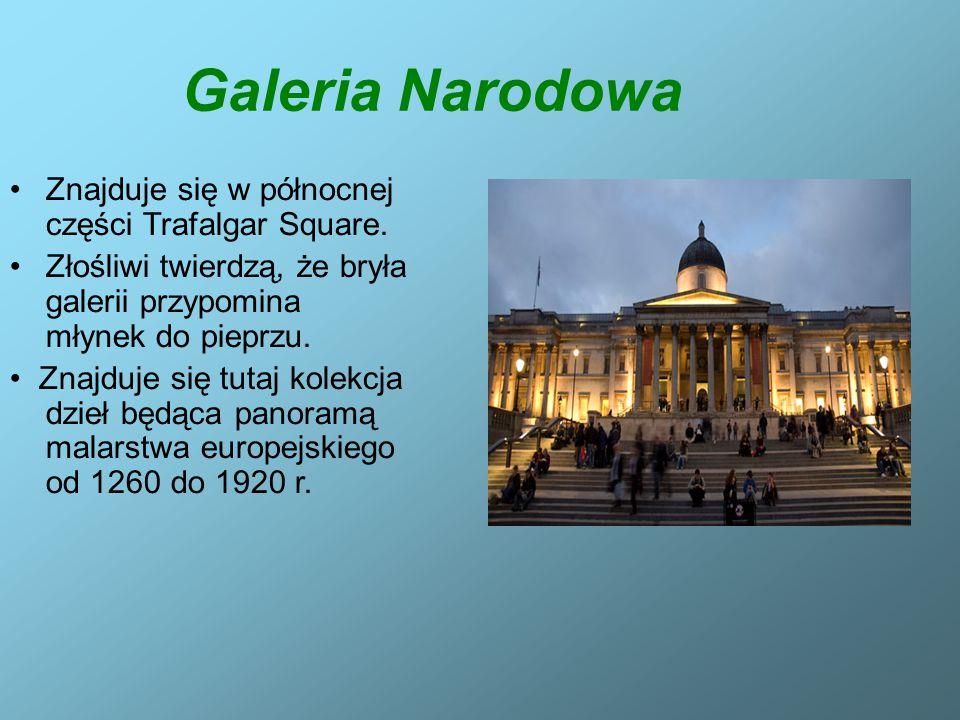 Galeria Narodowa Znajduje się w północnej części Trafalgar Square. Złośliwi twierdzą, że bryła galerii przypomina młynek do pieprzu. Znajduje się tuta