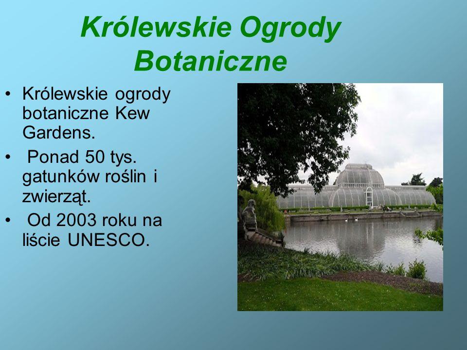 Królewskie Ogrody Botaniczne Królewskie ogrody botaniczne Kew Gardens. Ponad 50 tys. gatunków roślin i zwierząt. Od 2003 roku na liście UNESCO.