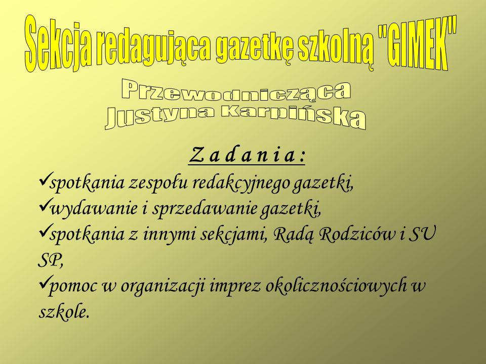 Z a d a n i a : s potkania zespołu redakcyjnego gazetki, w ydawanie i sprzedawanie gazetki, s potkania z innymi sekcjami, Radą Rodziców i SU SP, p omo