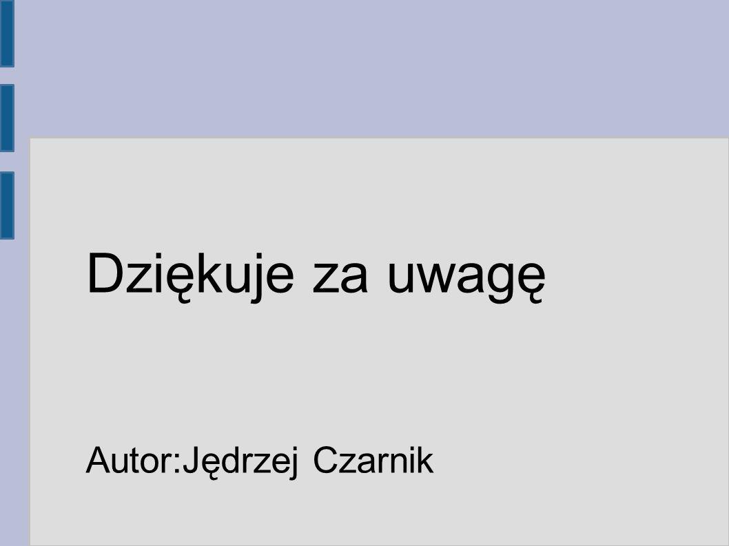 Dziękuje za uwagę Autor:Jędrzej Czarnik