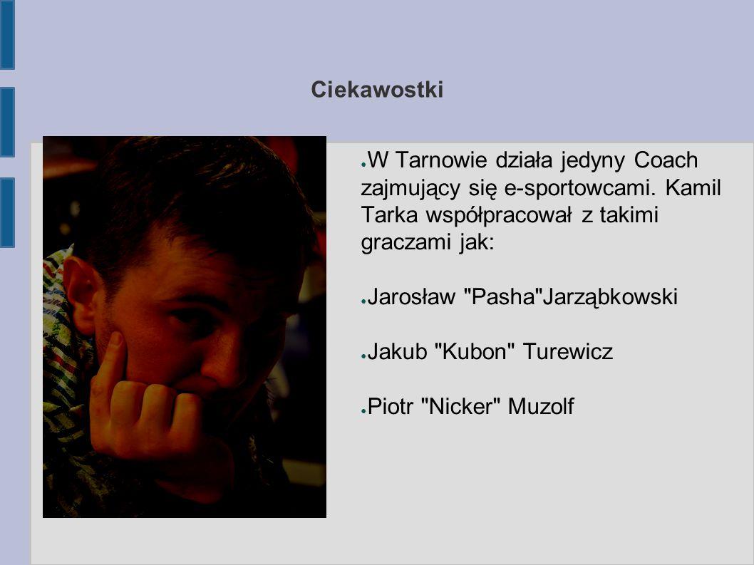 Ciekawostki ● W Tarnowie działa jedyny Coach zajmujący się e-sportowcami.