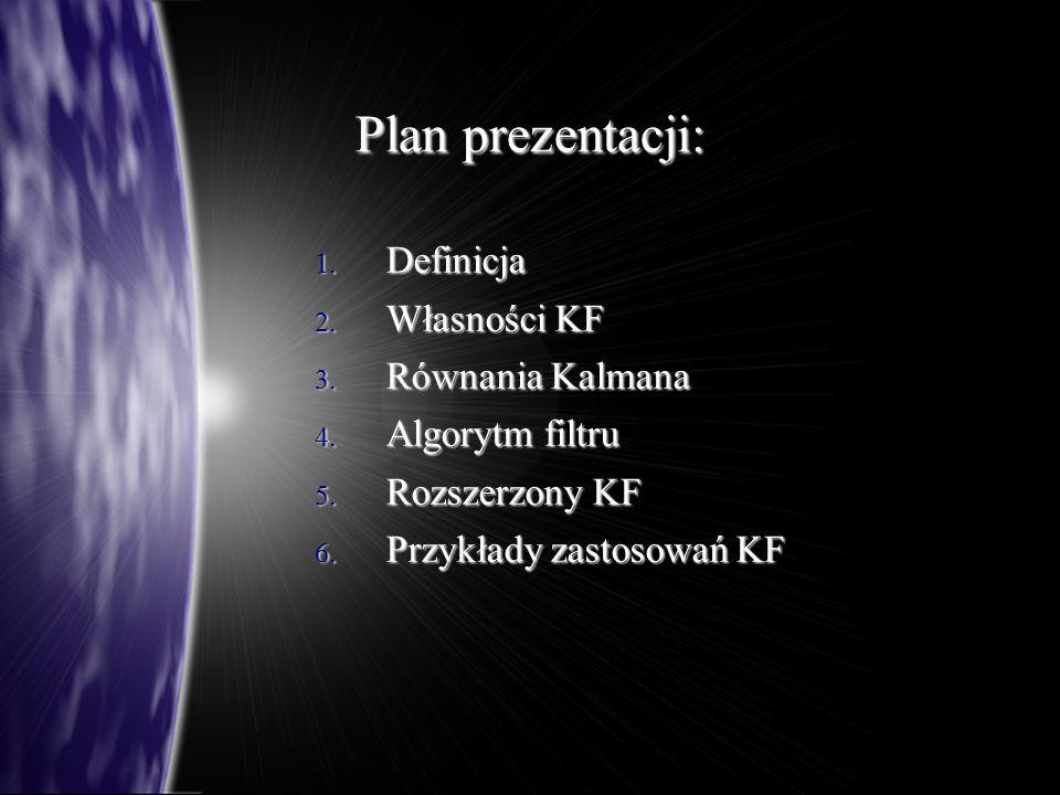 Plan prezentacji: 1.Definicja 2. Własności KF 3. Równania Kalmana 4.